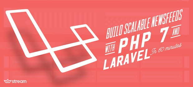 How To Build Scalable Newsfeeds with PHP 7 and Laravel