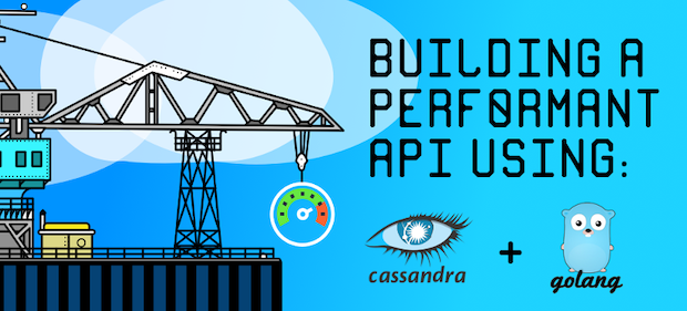 Building a Performant API using Go and Cassandra - The