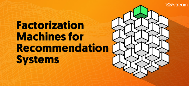 Factorization Machines for Recommendation Systems | The Stream Blog