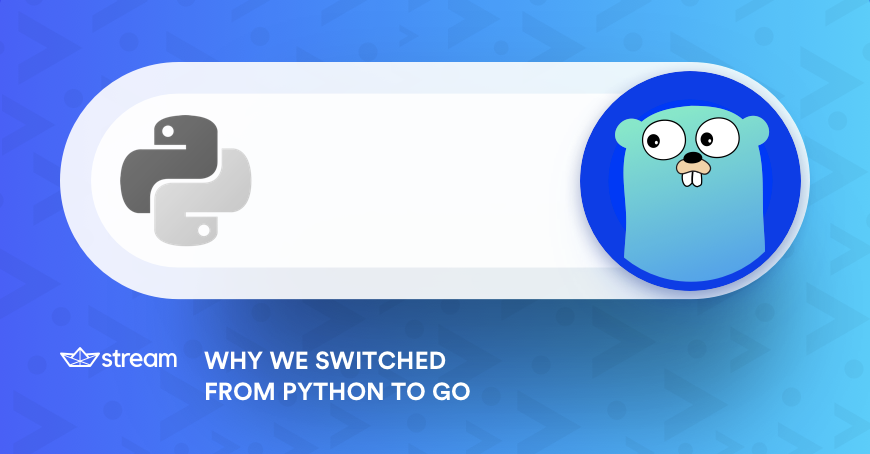Why We Switched from Python to Go | The Stream Blog