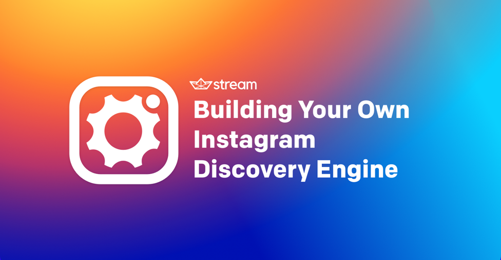 Build Your Own Instagram Discovery Engine | The Stream Blog