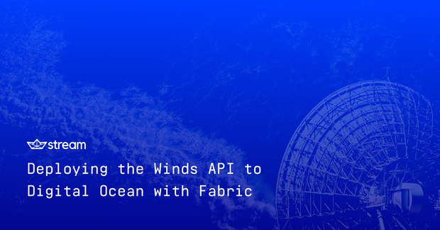 Deploying the Winds API to Digital Ocean with Fabric - The Stream Blog